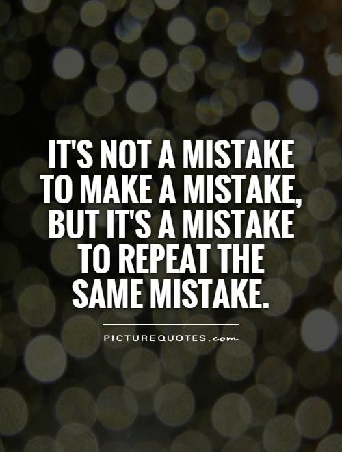 Same Quotes Its Not A Mistake To Make A Mistake But Its A Mistake