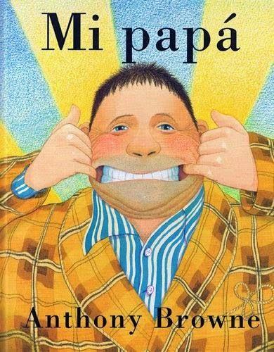 Mi Papá Anthony Browne Fondo De Cultura Económica Padres Papas Libros Para Niños Literatura Para Niños Fondos De Cultura