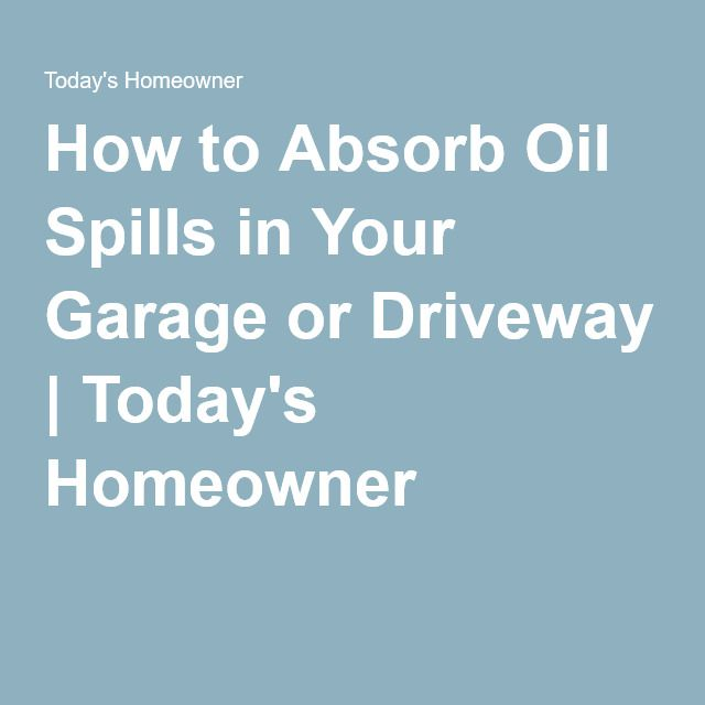 How To Absorb Oil Spills In Your Garage Or Driveway Oil