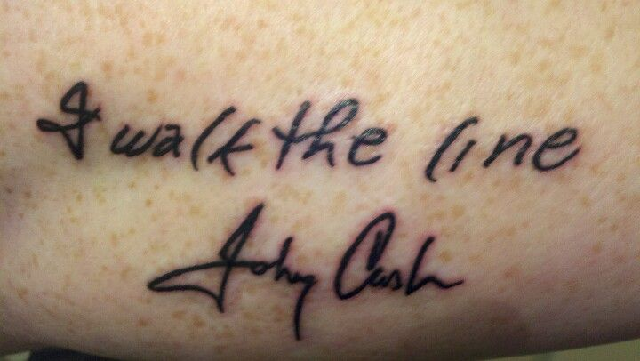 Johnny Cash S Handwriting Because Your Mine I Walk The Line Johnny Cash Tattoo Inspirational Tattoos Line Tattoos