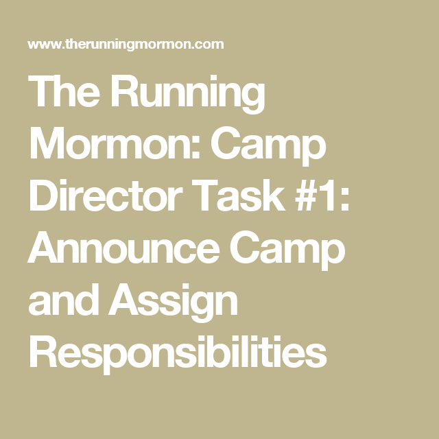 The Running Mormon: Camp Director Task #1: Announce Camp and Assign Responsibilities