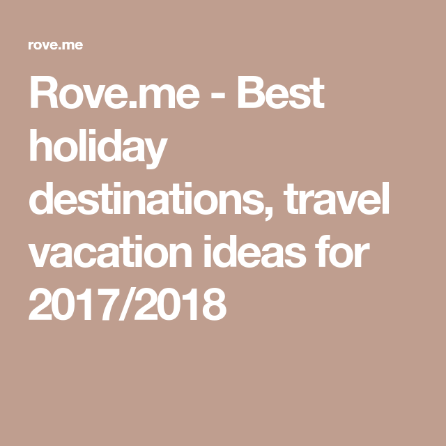 Best holiday destinations, travel vacation ideas for 2018/2019