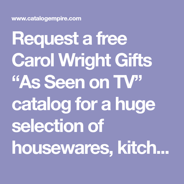 "Request a free Carol Wright Gifts ""As Seen on TV"" catalog for a huge selection of housewares, kitchen helpers, garden accessories and clearance items."