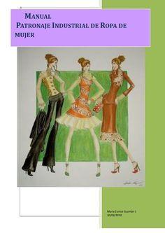 Manual patronaje femenino  Es un Manual muy práctico donde te enseñan a trazar y a transformar cualquier pieza de mujer. trae muchos modelos y cómo hacer la transformación del patrón básico