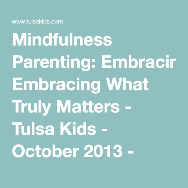 Mindfulness Parenting: Embracing What Truly Matters - Tulsa Kids - October 2013 - Tulsa, OK