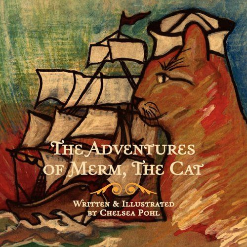 The Adventures of Merm The Cat by Chelsea Pohl