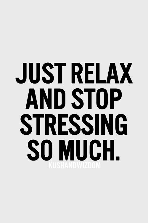 Personality Quotes Just #relax And Stop Stressing So Muche Chi Non Lo Vorrebbe