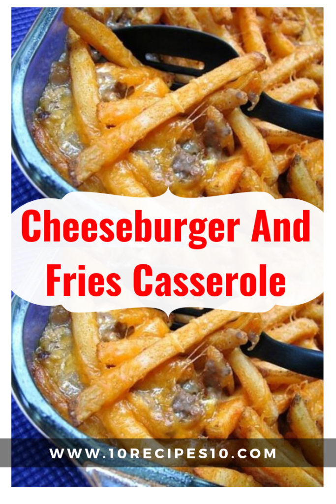 Cheeseburger And Fries Casserole Casserole French Fries Recipe Ground Beef Recipes