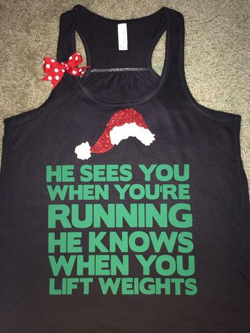 e7c0fb2be1b91 Christmas Tank - He sees you win you re running he knows when you lift  weights (too cute not to pin)