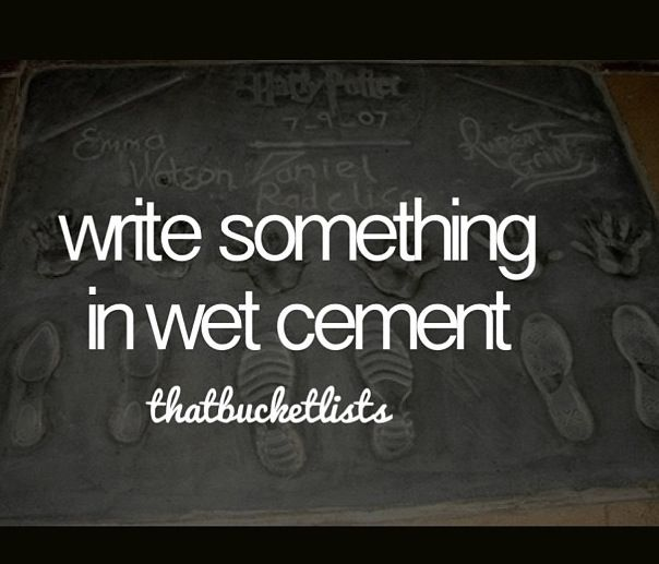 Before I die I want to write something in wet cement