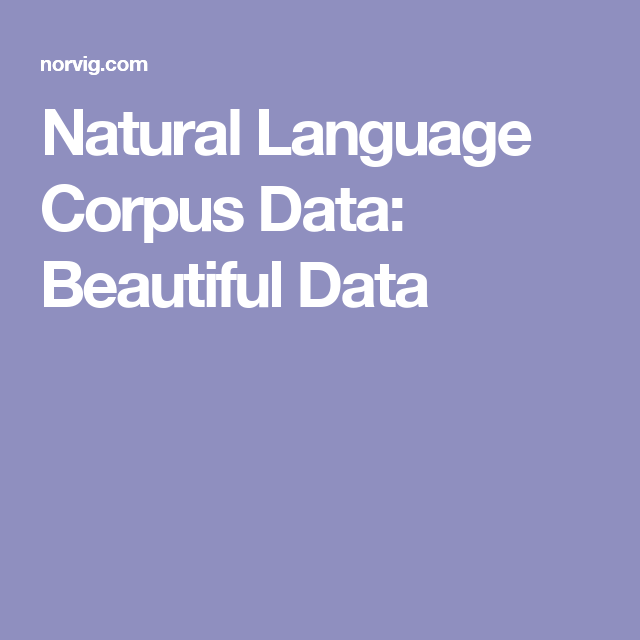 Natural Language Corpus Data: Beautiful Data | corpus