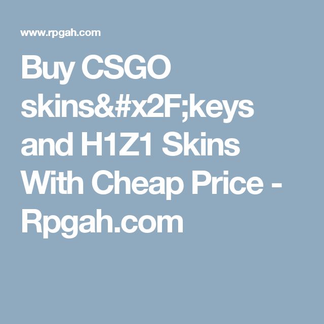 buy csgo skins keys and h1z1 skins with cheap price rpgah com