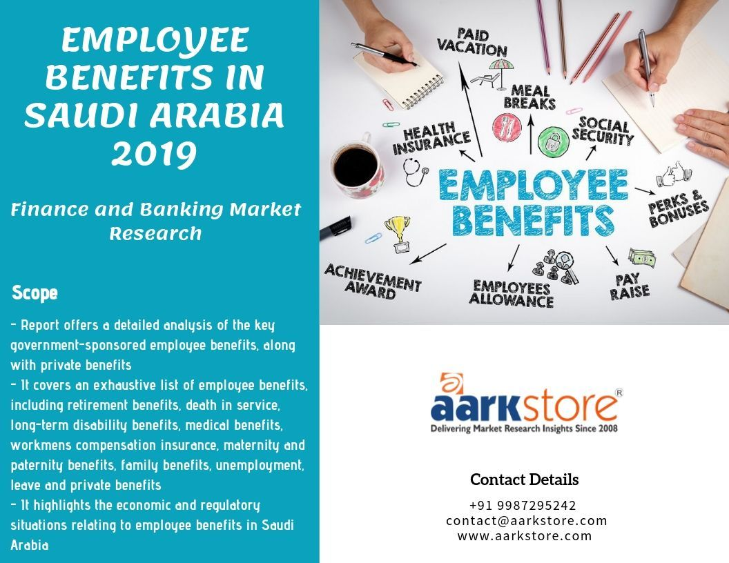 Employee Benefits In Saudi Arabia 2019 Report Provides In Depth