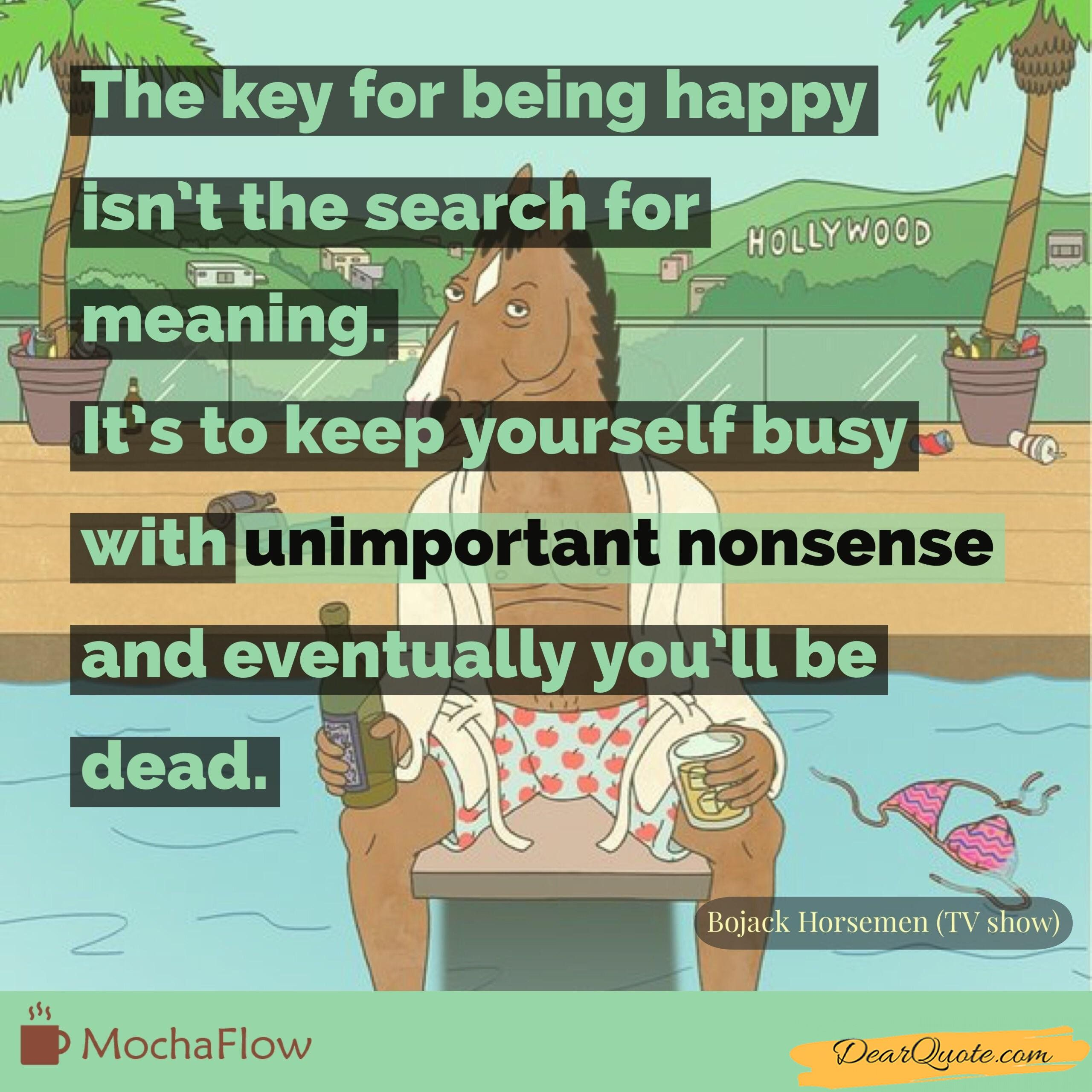 Keep Yourself Busy To Stay Happy Quotes: The Key For Being Happy Isn't The Search For Meaning. It's