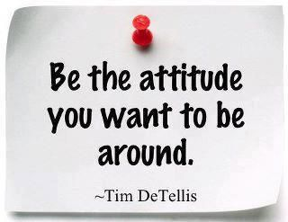 """""""Be the attitude you want to be around."""" -Tim DeTellis #quotes #motivation #inspiration"""