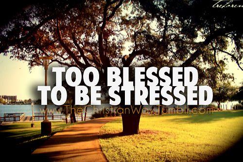 I don't need stress: I got Jesus =)