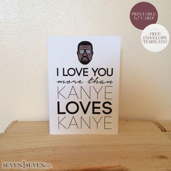 I Love You More Than Kanye Loves Kanye PRINTABLE Greeting Card - printable greeting card templates