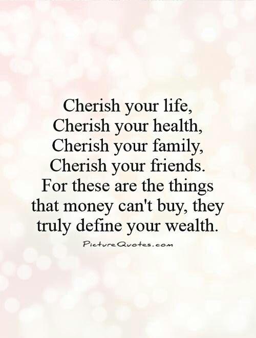 Cherish What You Have Quotes Cherish Quotes Cherish Life