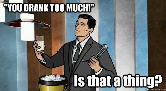 "Archer: ""YOU DRANK TOO MUCH!"" Is That A Thing?"