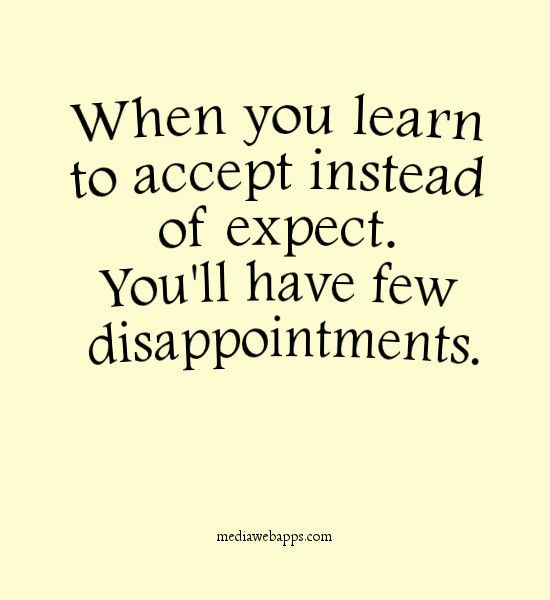 Quotes When You Learn To Accept Instead Of Expect You Ll Have Few Disappointments Quotable Quotes Quotes Words