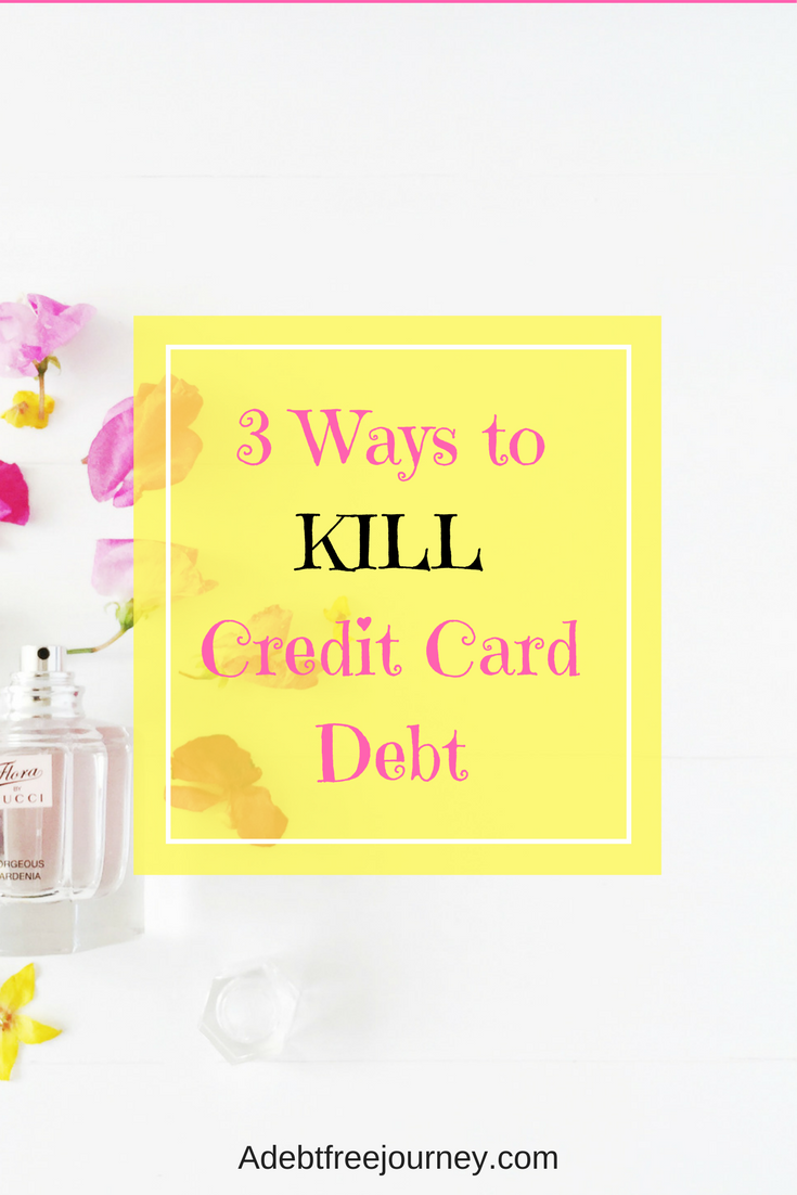 3 ways to kill your credit card debt debt and personal finance 3 ways to kill your credit card debt m4hsunfo