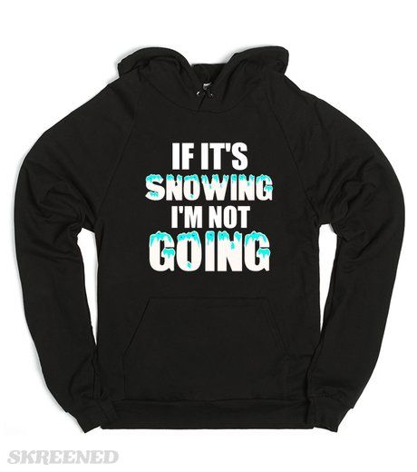 IF IT'S SNOWING I'M NOT GOING #Skreened
