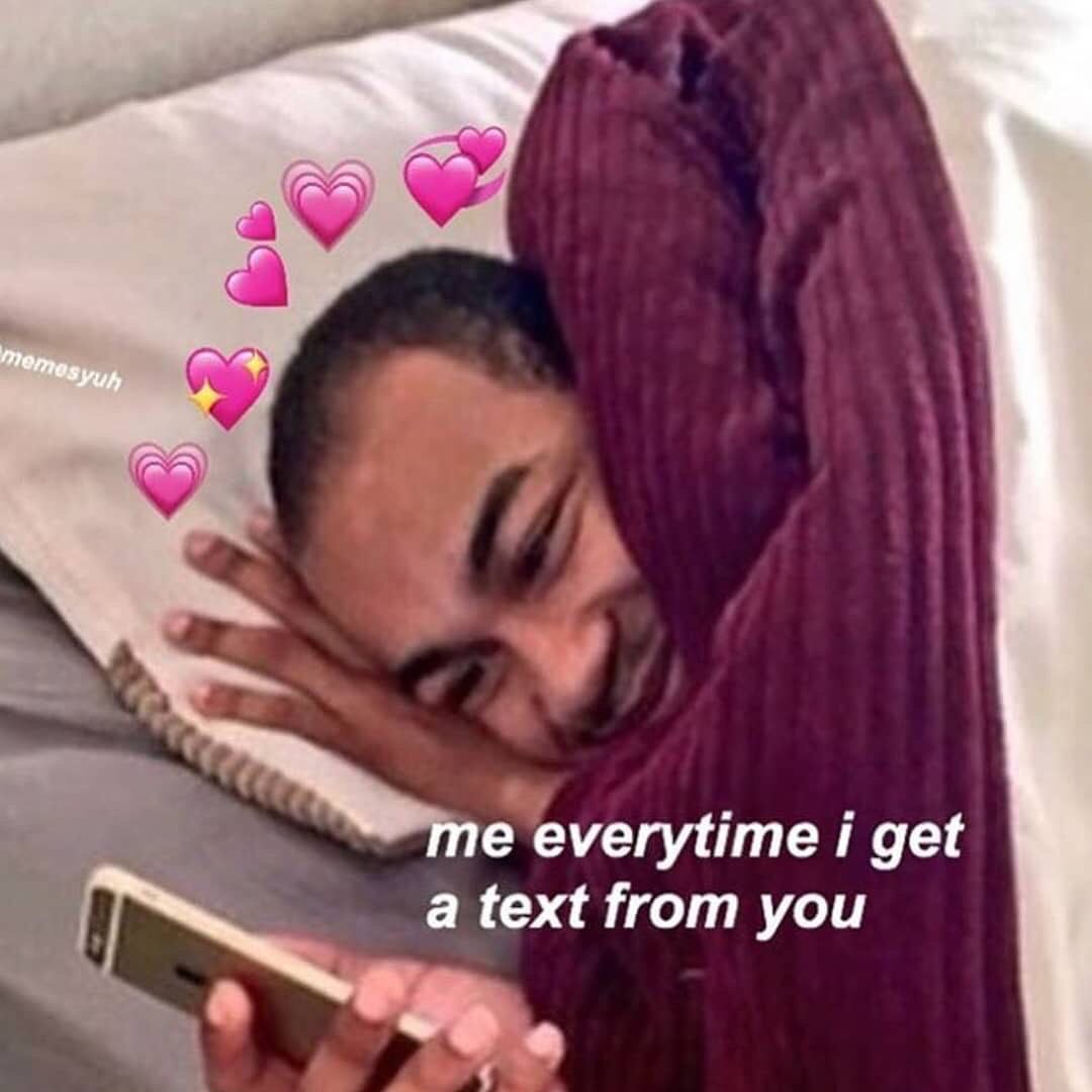 Me Every Time I Get A Text From The Homies Follow Brokenheartuzi For More Love And Affectionlove And Respect Gang Ign Cute Love Memes Crush Memes Love Memes