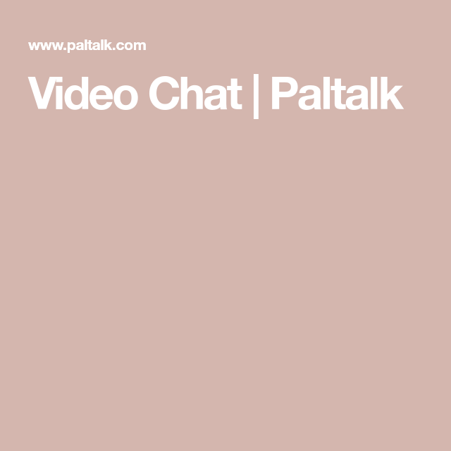 Video Chat Paltalk Video Chatting Free Online Videos Video