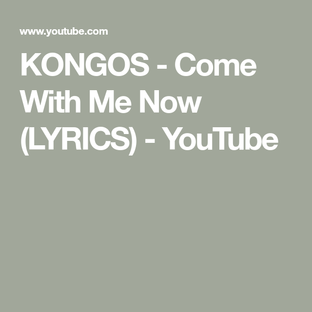 KONGOS Come With Me Now (LYRICS) YouTube Lyrics, Me