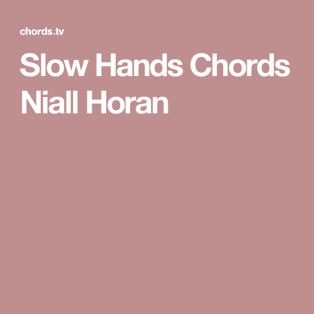 Slow Hands Chords Niall Horan | Ukulele | Pinterest | Niall horan ...