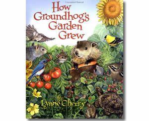 How Groundhog 39 S Garden Grew By Lynne Cherry Illustrator Groundhog Day Books For Kids
