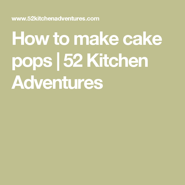 How to make cake pops | 52 Kitchen Adventures