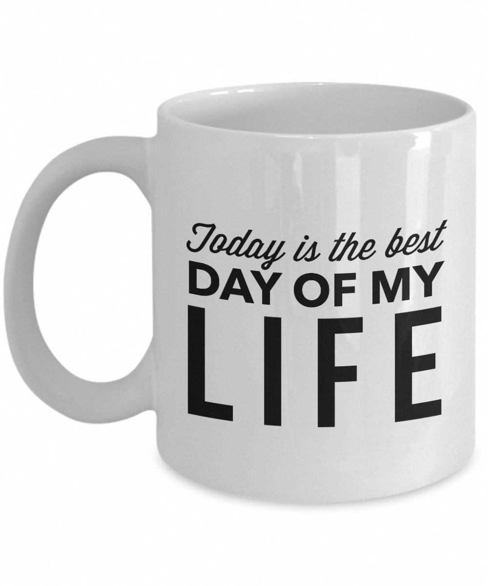 d84f7114568 Today Is The Best Day Of My Life-Daily Inspirational Quotes-Positive  Affirmations Morning Coffee Mug Gift For Men Women-Living The Dream-Self ...