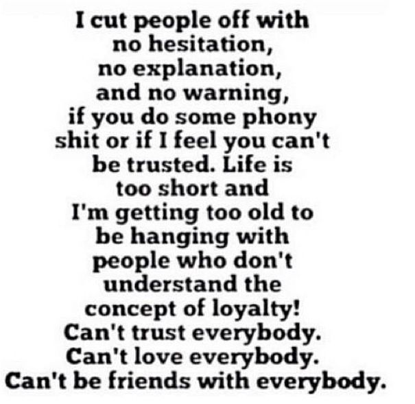 I Cut people off. Too old to be with people who don\'t ...