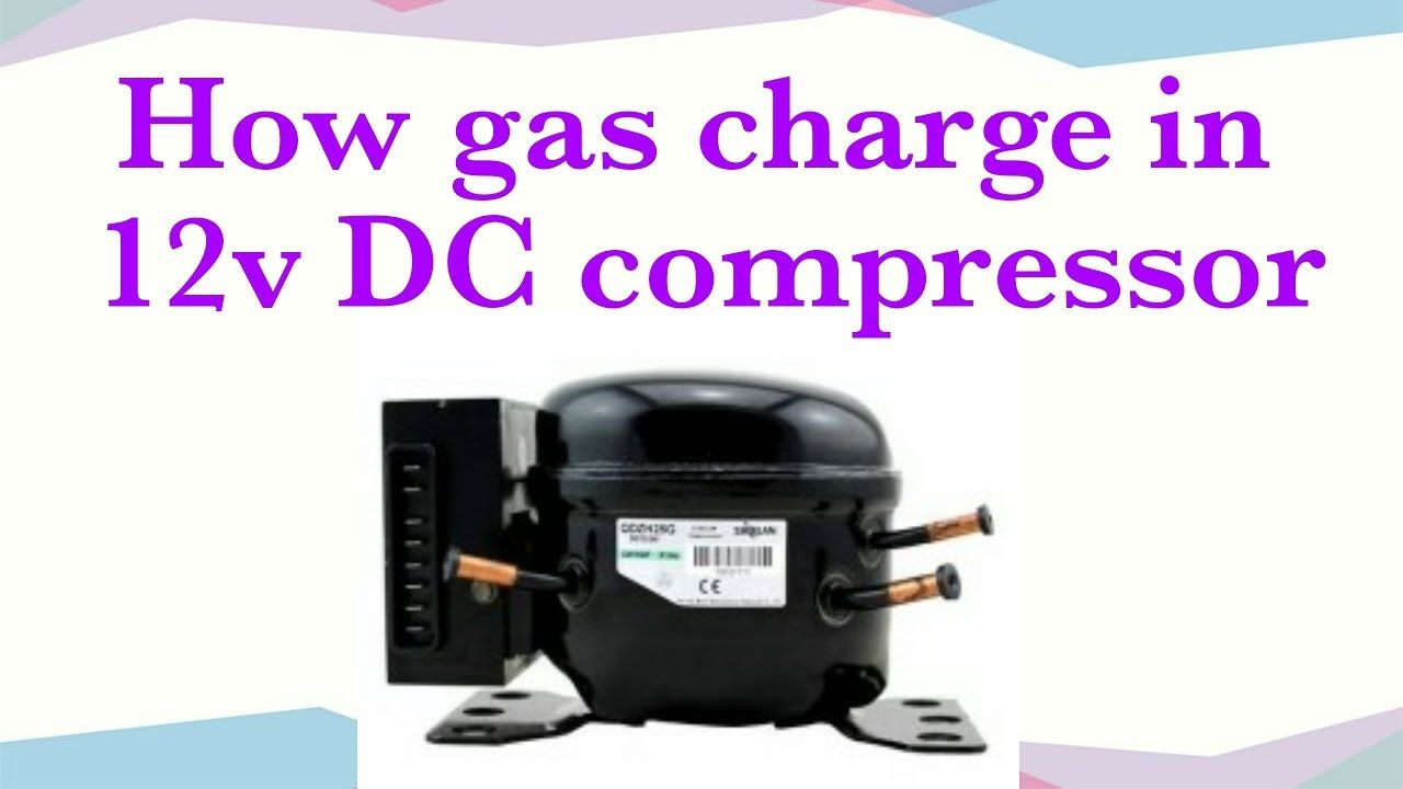 How To Gas Charge In 12v Dc Refrigerator Compressor Refrigerator Compressor Compressor Refrigerator