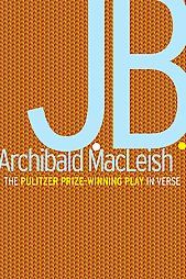 J.B. A Play in Verse by Archibald MacLeish, 1958 Soft cover, 1st Edition, @AbeBooks in Teacherrogers Bookstore