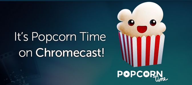 It's Popcorn Time on Chromecast (With images) Popcorn
