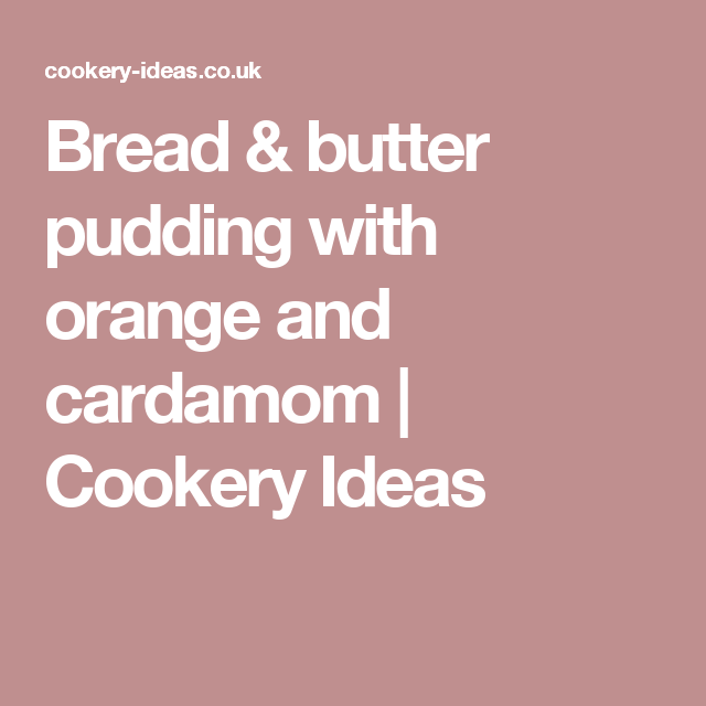 Bread & butter pudding with orange and cardamom   Cookery Ideas