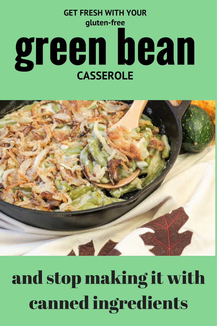 Ditch the gluten-filled, preservative laden canned soup, get rid of those canned fried onions and make a REAL green bean casserole this year! It's easier than you think! #glutenfree #thanksgiving #holidays