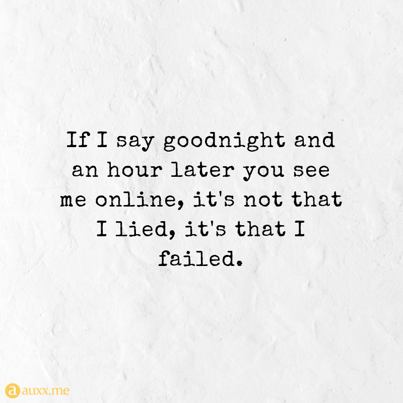 If I Say Goodnight And An Hour Later You See Me Online Quotes For Life Upset Quotes Lies Quotes Angry Quote