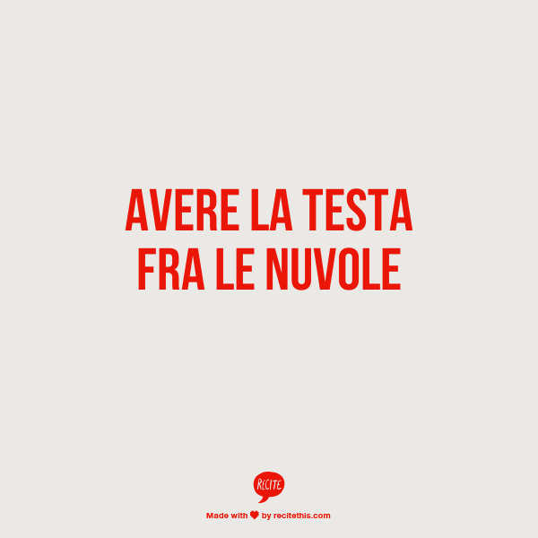 """Learning Italian Language ~ Avere la testa fra le nuvole - to be distracted, absent-minded """"Having your head in the clouds"""""""