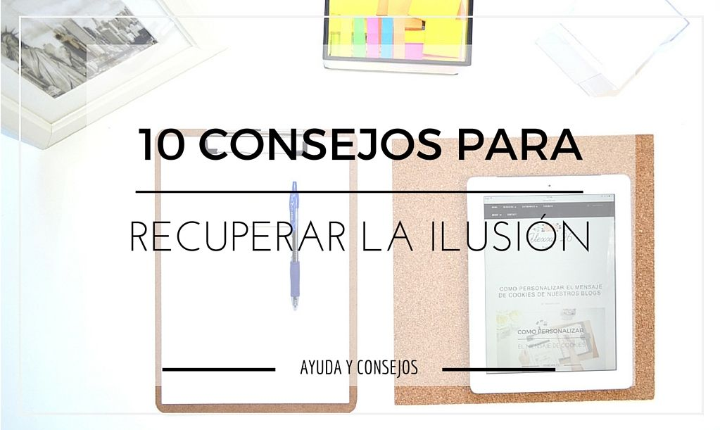 10 Consejos para recuperar la ilusión por tu Blog - 10 Tips to regain the enthusiasm for your Blog #blog #blogger #blogging | Alexxa 26 Blog