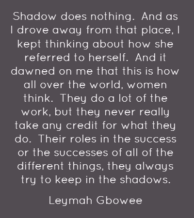 """From Nobel laureate Leymah Gbowee's Barnard commencement speech in 2013, """"Step out of the shadows."""" Click through to read about and see the speech on The Eloquent Woman blog."""