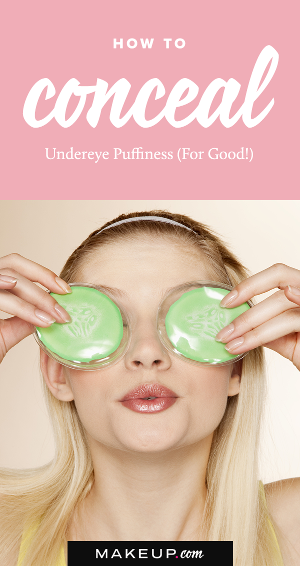 How to Conceal Undereye Puffiness (For Good!) Under eye