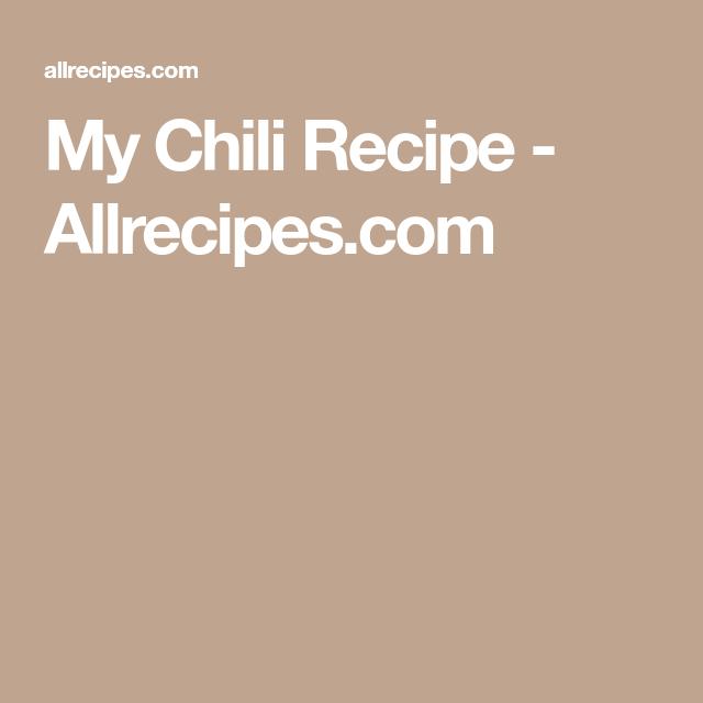 My Chili Recipe Allrecipes Com Chili Recipes Chili Soup Recipe All Recipes Chili