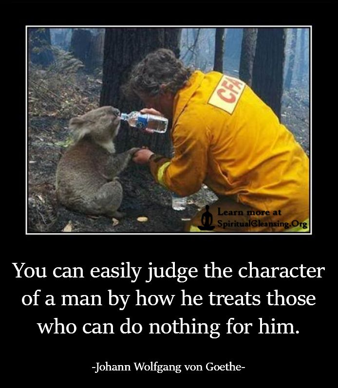 You can easily judge the character of a man by how he treats those who can do nothing for him