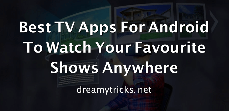 13 Best Free TV Apps For Android To Watch Your Favourite