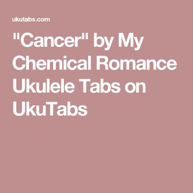Cancer By My Chemical Romance Ukulele Tabs On Ukutabs Uke