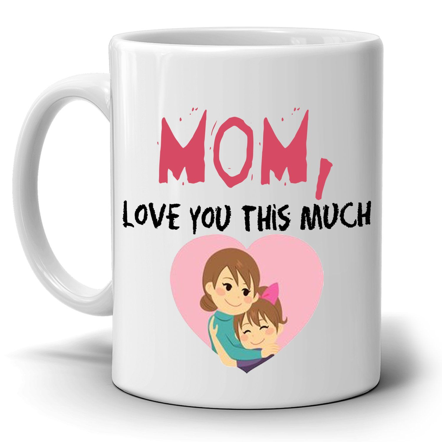 Cute Mothers Day Birthday Gifts Mug from Daughter Mom Love