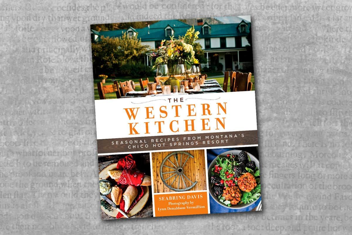 The Western Kitchen Seasonal Recipes from Montana's Chico